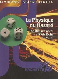 Charles Ruhla et Alain Aspect - La physique du hasard : de Blaise Pascal à Niels Bohr.
