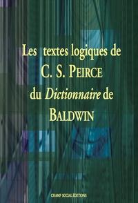 Charles S. PEIRCE - Les textes logiques de C.S. Peirce du Dictionnaire de J.M. Baldwin.