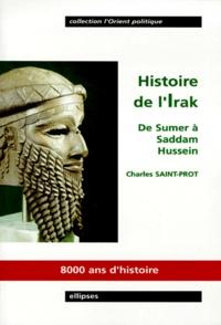 Charles Saint-Prot - HISTOIRE DE L'IRAK. - De Sumer à Saddam Hussein.