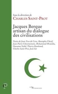 Charles Saint-Prot et Charles Saint-Prot - Jacques Berque, artisan du dialogue des civilisations.