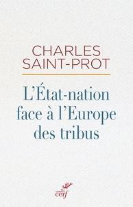 Charles Saint-Prot et Charles Saint-Prot - L'État-nation face à l'Europe des tribus.