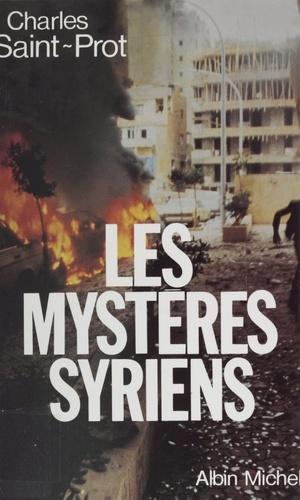 Les Mystères syriens. La politique au Proche-Orient de 1970 à 1984