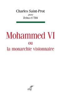 Charles Saint-Prot - Mohammed VI ou la monarchie visionnaire.