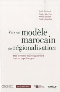 Charles Saint-Prot et Ahmed Bouachik - Vers un modèle marocain de régionalisation - Etat, territoire et développement dans un pays émergent.