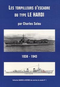 """Charles Salou - Les torpilleurs d'escadre du type """"Le Hardi"""" (1938-1943)."""