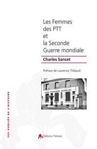Charles Sancet - Les femmes des PTT et la Seconde Guerre mondiale.