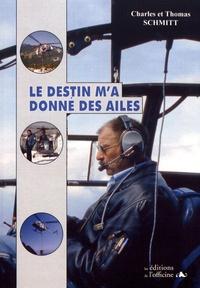 Charles Schmitt et Thomas Schmitt - Le destin m'a donné des ailes.