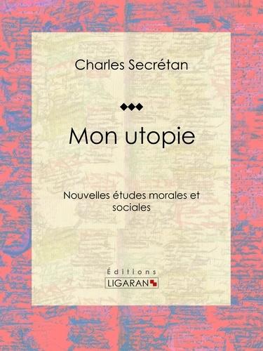 Mon utopie. Nouvelles études morales et sociales