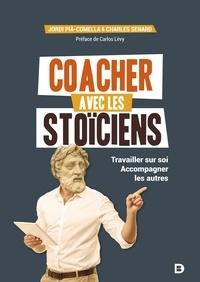 Charles Senard et Jordi Pià-Comella - Coacher avec les stoïciens - Travailler sur soi. Accompagner les autres.