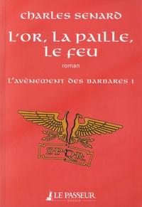 Charles Senard - L'avènement des barbares Tome 1 : L'or, la paille, le feu.