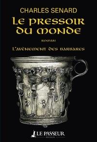 Charles Senard - L'avènement des barbares Tome 2 : Le pressoir du monde.