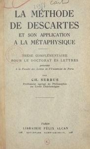 Charles Serrus - La méthode de Descartes et son application à la métaphysique - Thèse complémentaire pour le Doctorat ès lettres.