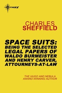 Charles Sheffield - Space Suits - Being the Selected Legal Papers of Waldo Burmeister and Henry Carver, Attorneys-At-Law.