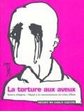 Charles Silvestre - La torture aux aveux - Guerre d'Algérie : l'appel à la reconnaissance du crime d'Etat.
