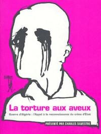 La torture aux aveux - Guerre dAlgérie : lappel à la reconnaissance du crime dEtat.pdf