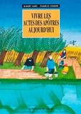 Charles Singer et Albert Hari - Vivre les Actes des apôtres aujourd'hui.