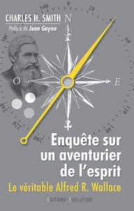 Charles Smith - Enquête sur un aventurier de l'esprit - Le véritable Alfred Russel Wallace.