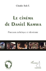 Charles Soh T. - Le cinema de Daniel Kamwa - Parcours esthétique et identitaire.