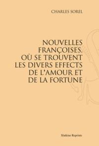 Charles Sorel - Nouvelles françoises, où se trouvent les divers effects de l'amour et de la fortune.