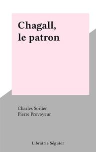 Charles Sorlier et Pierre Provoyeur - Chagall, le patron.