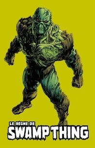 Charles Soule et  Collectif - Le Règne de Swamp Thing - La guerre des avatars.
