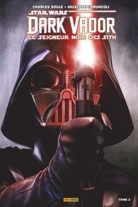 Charles Soule et Giuseppe Camuncoli - Star Wars, Dark Vador - Le seigneur noir des Sith Tome 2 : Les ténèbres étouffent la lumière.