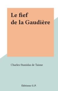 Charles-Stanislas de Taisne - Le fief de la Gaudière.