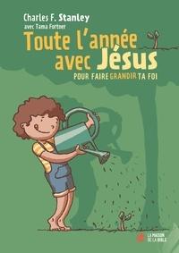 Charles Stanley - Toute l'année avec Jésus - Pour faire grandir ta foi.