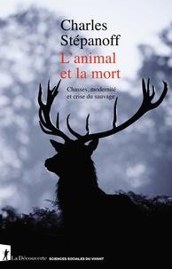 Charles Stépanoff - L'animal et la mort - Chasses, modernité et crise du sauvage.