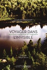 Charles Stépanoff - Voyager dans l'invisible - Techniques chamaniques de l'imagination.