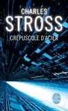 Charles Stross - Crépuscule d'acier.