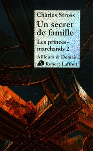 Charles Stross - Les Princes-Marchands Tome 2 : Un secret de famille.