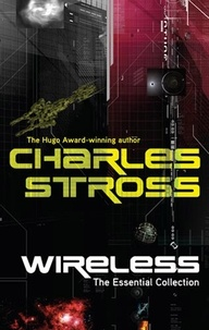 Charles Stross - Wireless - The Essential Charles Stross.