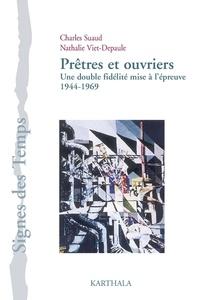 Charles Suaud et Nathalie Viet-Depaule - Prêtres et ouvriers - Une double fidélité mise à l'épreuve (1944-1969).