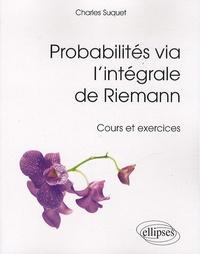 Probabilités via lintégrale de Riemann - Cours et exercices.pdf