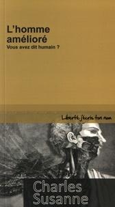 Charles Susanne - L'homme amélioré - Vous avez dit humain ?.
