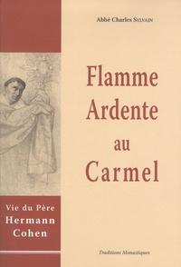 Charles Sylvain - Flamme ardente au Carmel - Vie de Hermann Cohen en religion.