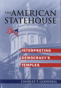 Charles T. Goodsell - The American Statehouse - Interpreting Democracy's Temples.