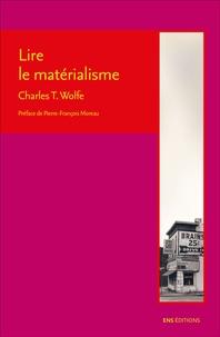 Charles T. Wolfe - Lire le matérialisme.