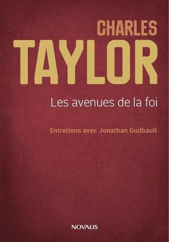 Charles Taylor. Les avenues de la foi. Entretiens avec Jonathan Guilbault.