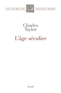Charles Taylor - L'âge séculier.