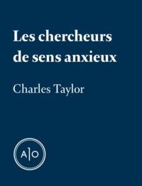 Charles Taylor - Les chercheurs de sens anxieux.