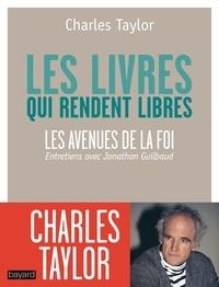 Charles Taylor et Jonathan Guilbault - Les livres qui rendent libres - Les avenues de la foi.