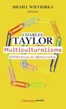 Charles Taylor - Multiculturalisme - Différence et démocratie.