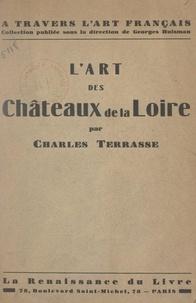 Charles Terrasse et Georges Huisman - L'art des châteaux de la Loire.