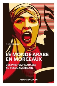 Téléchargements de livres électroniques au format pdf Le monde arabe en morceaux - 2e éd.  - Des printemps arabes au recul américain  9782200629014