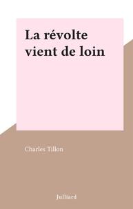 Charles Tillon - La révolte vient de loin.