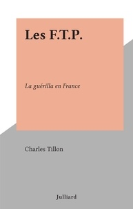 Charles Tillon - Les F.T.P. - La guérilla en France.