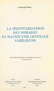 Charles Toupet - La sédentarisation des nomades en Mauritanie centrale sahélienne - Thèse présentée devant l'université de Paris VII le 10 avril 1975.