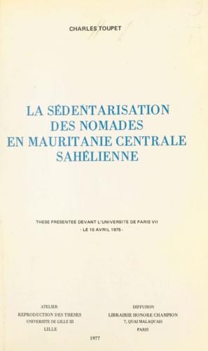 La sédentarisation des nomades en Mauritanie centrale sahélienne. Thèse présentée devant l'université de Paris VII le 10 avril 1975